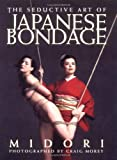 The Seductive Art of Japanese Bondage (1890159387) by Midori