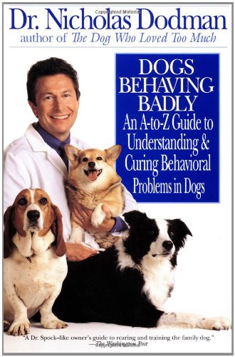 Dogs Behaving Badly: An A-Z Guide To Understanding And Curing Behavorial Problems In Dogs front-915606