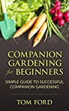 img - for Companion Gardening for Beginners: Simple Guide to Successful Companion Gardening (Herbs, Vegetables & Flowers) book / textbook / text book