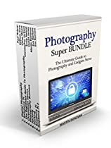 Photography Super Bundle: The Ultimate Guide To Photography And Gadgets News (digital Photography, Raspberry Pi, Chromecast)