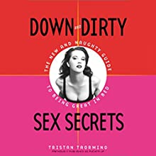 Down and Dirty Sex Secrets: The New and Naughty Guide to Being Great in Bed Audiobook by Tristan Taormino Narrated by Tristan Taormino, Madison Vaughn, Bryce Hamilton