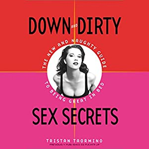 Down and Dirty Sex Secrets: The New and Naughty Guide to Being Great in Bed | [Tristan Taormino]