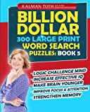 Billion Dollar 300 Large Print Word Search Puzzles: Book 5: Be Smarter & Increase Your IQ (Billion Dollar Word Search Puzzles)