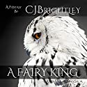 A Fairy King Audiobook by C. J. Brightley Narrated by Corinne Shor