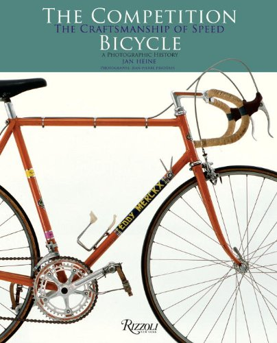 The Competition Bicycle: the Craftsmanship of Speed: A Photographic History