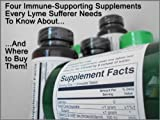 img - for Four Immune-Supporting Supplements Every Lyme Disease Sufferer Needs to Know About, And Where to Buy Them book / textbook / text book