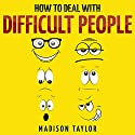 How to Deal with Difficult People Audiobook by Madison Taylor Narrated by Jim D. Johnston