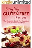 Gluten Free Recipes: The Complete Guide For Breakfast, Lunch, Dinner and More (Everyday Recipes)