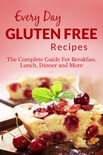 Gluten Free Recipes: The Complete Guide For Breakfast, Lunch, Dinner and More (Every Day Recipes)