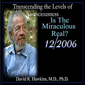 Transcending the Levels of Consciousness Series: Is the Miraculous Real? | [David R. Hawkins]