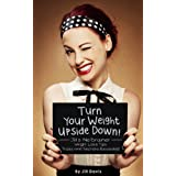 "Turn Your Weight Upside Down! Jill's ""No Brainer"" Weight Loss Tips, Tricks and Secrets Revealed! ~ Jill Davis"