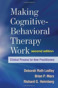 Making Cognitive-Behavioral Therapy Work, Second Edition: Clinical Process for Practitioners