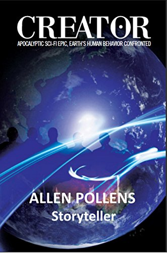 Book: CREATOR - Apocalyptic Sci-Fi Epic, Earth's Human Behavior Confronted by Allen Pollens