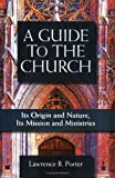 img - for A Guide to the Church: It's Origin and Nature, It's Mission and Ministries book / textbook / text book