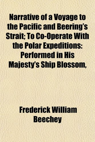 Narrative of a Voyage to the Pacific and Beering's Strait; To Co-Operate With the Polar Expeditions: Performed in His Majesty's Ship Blossom,