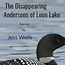 The Disappearing Andersons of Loon Lake Audiobook by Jess Wells Narrated by Jess Wells