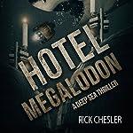 Hotel Megalodon: A Deep Sea Thriller   Rick Chesler