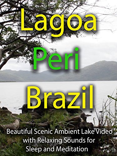 Lagoa Peri Brazil Beautiful Scenic Ambient Lake Video with Relaxing Sounds for Sleep and Meditation
