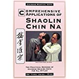 Comprehensive Applications of Shaolin Chin Na: The Practical Defense of Chinese Seizing Arts for All Styles (Qin Na : the Practical Defense of Chinese Seizing Arts for All Martial Arts Styles) ~ Yang Jwing-Ming