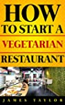 How to Start a Vegetarian Restaurant...