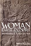 Woman Earth and Spirit: The Feminine Symbol and Myth