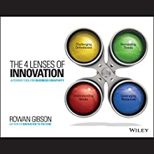 The 4 Lenses of Innovation: A Power Tool for Creative Thinking (       UNABRIDGED) by Rowan Gibson Narrated by Steven Roy Grimsley