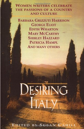 Desiring Italy: Women Writers Celebrate the Passions of a Country and Culture