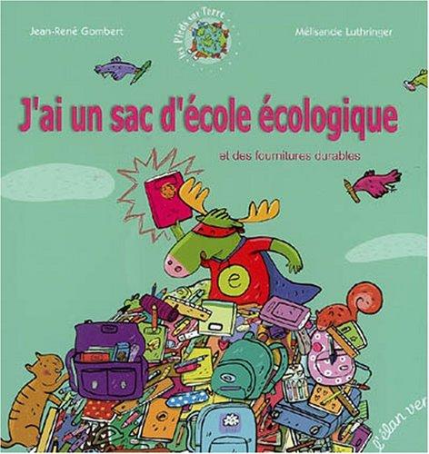 J'ai un sac d'école écologique : et des fournitures durables
