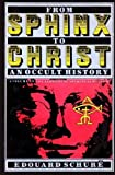 From Sphinx to Christ: An Occult History (Library of Spiritual Wisdom Series) (0060671246) by Schure, Edouard