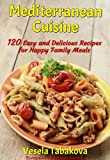 Mediterranean Cuisine: 120 Easy and Delicious Recipes for Happy Family Meals (European Cookbook Series)