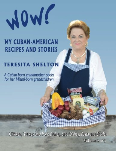 Wow! My Cuban-American Recipes and Stories: A Cuban-born grandmother cooks for her Miami-born grandchildren (Wow! My Cub