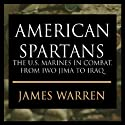 American Spartans: The U.S. Marines: A Combat History from Iwo Jima to Iraq (       UNABRIDGED) by James A. Warren Narrated by Dick Hill
