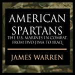 American Spartans: The U.S. Marines: A Combat History from Iwo Jima to Iraq | James A. Warren