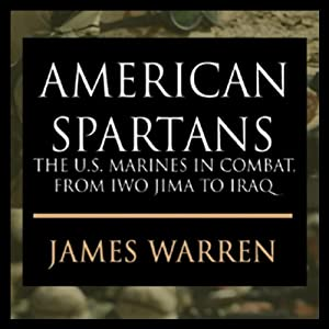 American Spartans: The U.S. Marines: A Combat History from Iwo Jima to Iraq | [James A. Warren]