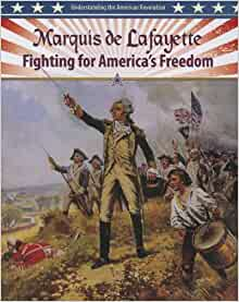 Marquis de Lafayette: Fighting for America's Freedom ... Lafayette For Freedom