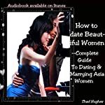 How to Date Beautiful Women: Complete Guide to Dating & Marrying Asian Women | Thad Hughes