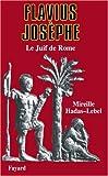 Flavius Josèphe. : Le Juif de Rome