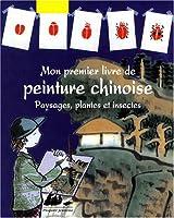Mon premier livre de peinture chinoise : Paysages, plantes et insectes
