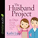 The Husband Project: 21 Days of Loving Your Man - on Purpose and with a Plan Audiobook by Kathi Lipp Narrated by Susan Hanfield