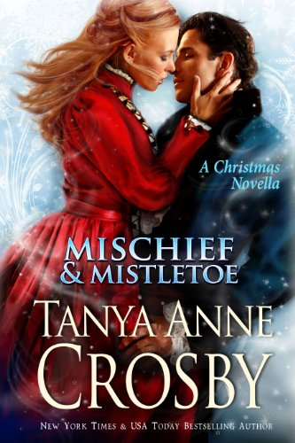 Mischief & Mistletoe (A Christmas Novella) by Tanya Anne Crosby