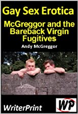 Gay Sex Erotica - McGreggor and the Bareback Virgin Fugitives