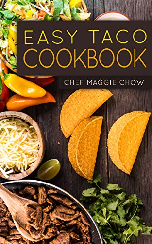 Easy Taco Cookbook (Tacos Cookbook, Tacos Recipes, Taco Cookbook, Taco Recipes, Tacos 1) by Chef Maggie Chow