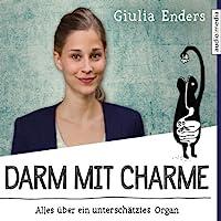 Darm mit Charme: Alles über ein unterschätztes Organ Hörbuch von Giulia Enders Gesprochen von: Giulia Enders