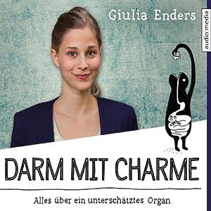 Darm mit Charme: Alles über ein unterschätztes Organ (       gekürzt) von Giulia Enders Gesprochen von: Giulia Enders