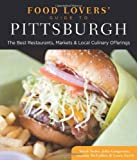 Food Lovers Guide to Pittsburgh: The Best Restaurants, Markets & Local Culinary Offerings (Food Lovers Series)