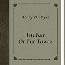 The Key of the Tower (       UNABRIDGED) by Henry Van Dyke Narrated by Anastasia Bartolo