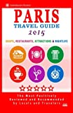 img - for Paris Travel Guide 2015: Shops, Restaurants, Attractions & Nightlife in Paris, France (City Travel Guide 2015) book / textbook / text book