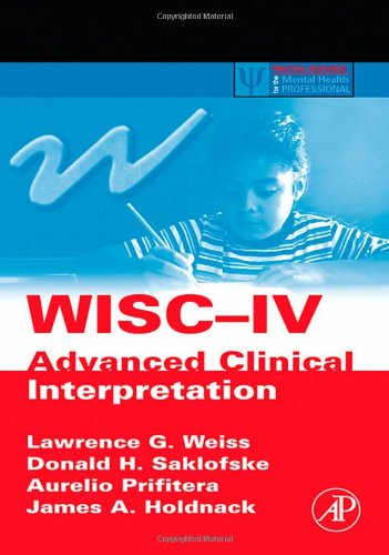 WISC-IV Advanced Clinical Interpretation (Practical Resources for the Mental Health Professional)