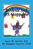 img - for Dyslexic And UN-Stoppable: How Dyslexia Helps Us Create The Life Of Our Dreams And How You Can Too! book / textbook / text book