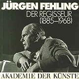 Image de Jürgen Fehling: Der Regisseur (1885-1968) (Akademie-Kataloge)